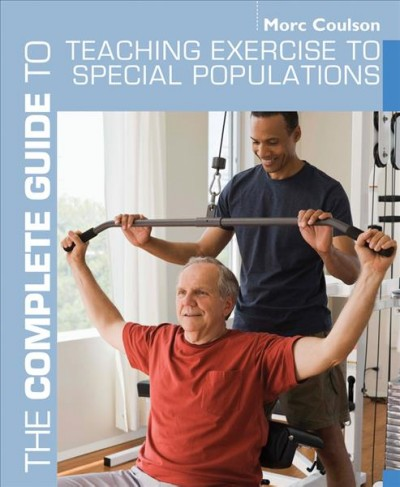 The complete guide to teaching exercise to special populations /