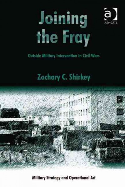 Joining the fray : : outside military intervention in civil wars