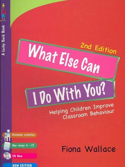 What else can I do with you? : helping children improve classroom behaviour /