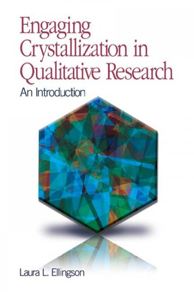 Engaging crystallization in qualitative research : an introduction /
