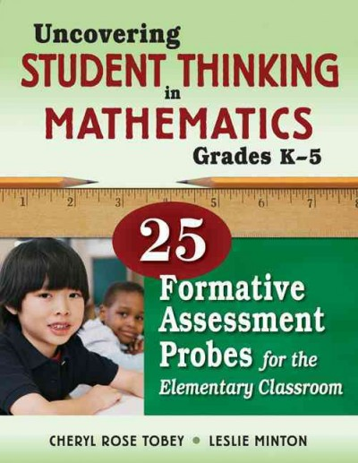Uncovering student thinking in mathematics, grades K-5 : 25 formative assessment probes for the elementary classroom /