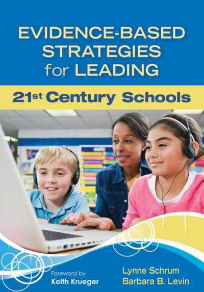 Evidence-based strategies for leading 21st century schools /