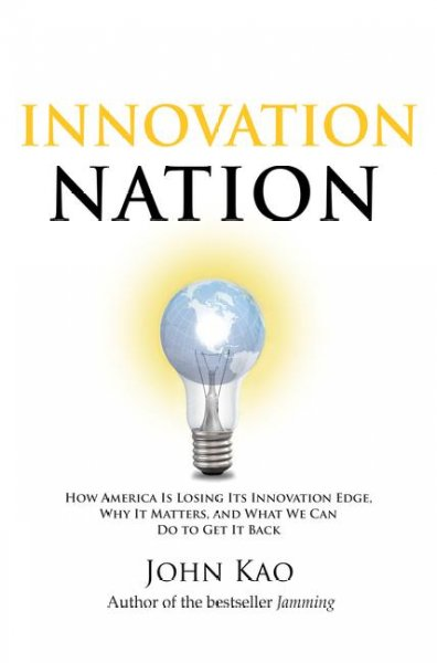 Innovation nation:how America is losing its innovation edge, why it matters, and what we can do to get it back