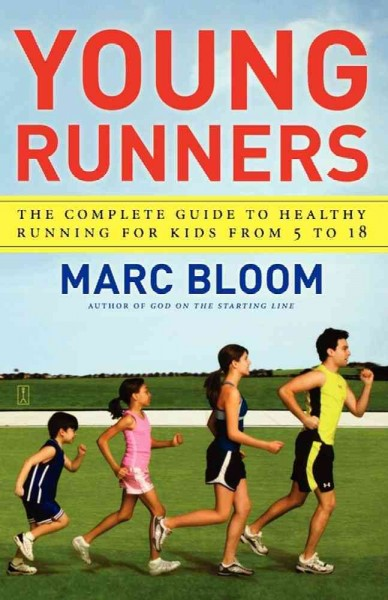Young runners : the complete guide to healthy running for kinds from 5 to 18 /
