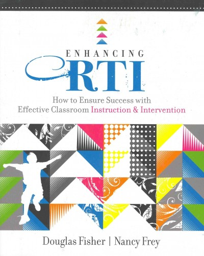 Enhancing RTI : how to ensure success with effective classroom instruction & intervention /