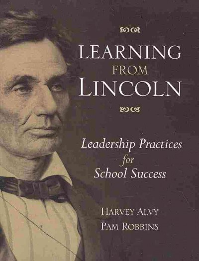 Learning from Lincoln : leadership practices for school success /