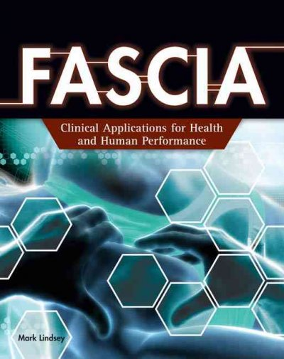 Fascia : clinical applications for health and human performance /