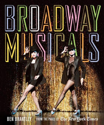 Broadway musicals : from the pages of the New York Times /
