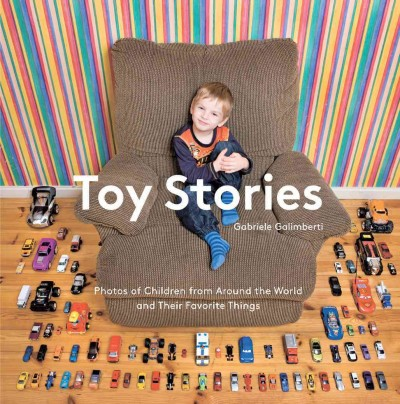 Toy stories : : photos of children from around the world and their favorite things