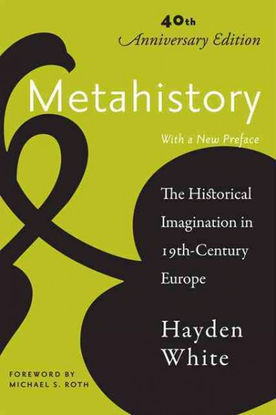 Metahistory : the historical imagination in nineteenth-century Europe /