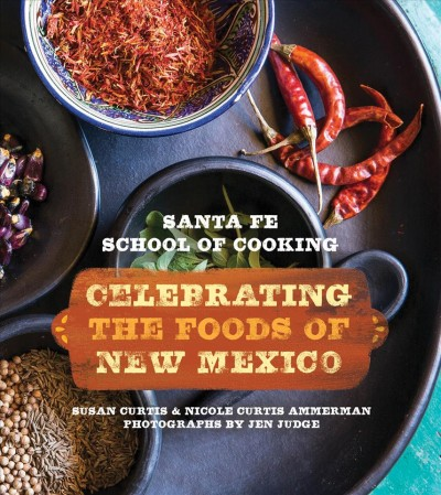 Santa Fe School of cooking : : celebrating the foods of New Mexico