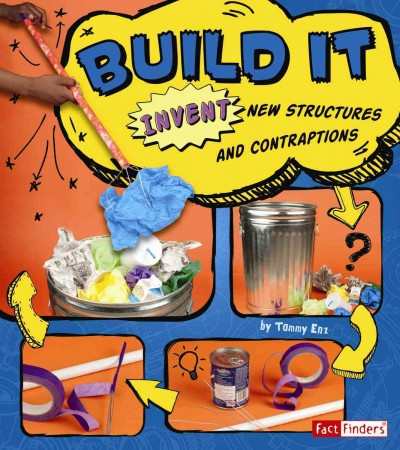 Build it : invent new structures and contraptions /