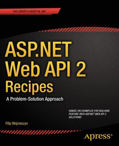 ASP.NET Web API 2 recipes : : a problem-solution approach