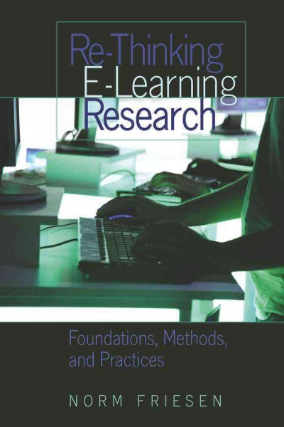 Re-thinking e-learning research : foundations, methods, and practices /