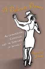 A delicate dance : autoethnography, curriculum, and the semblance of intimacy /