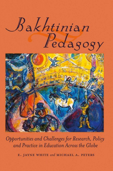 Bakhtinian pedagogy : opportunities and challenges for research, policy and practice in education across the globe /
