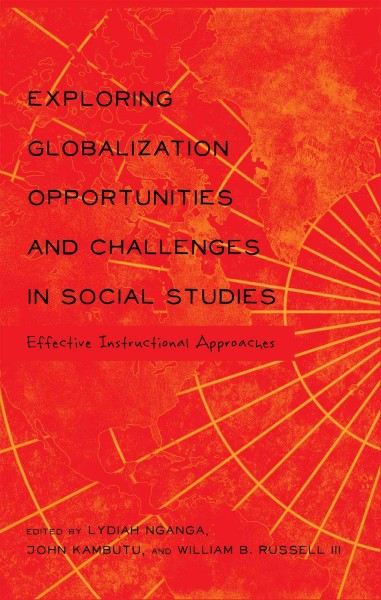 Exploring globalization opportunities and challenges in social studies : effective instructional approaches /