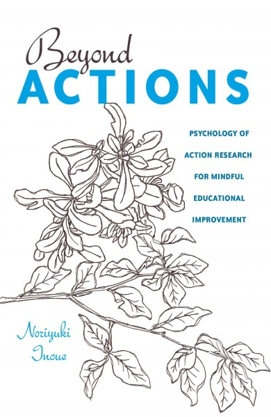 Beyond actions : psychology of action research for mindful educational improvement /