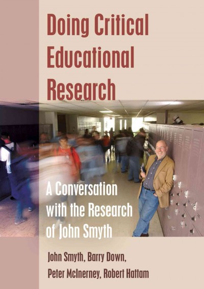 Doing critical educational research : a conversation with the research of John Smyth /