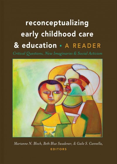 Reconceptualizing early childhood care & education : critical questions, new imaginaries and social activism : a reader /