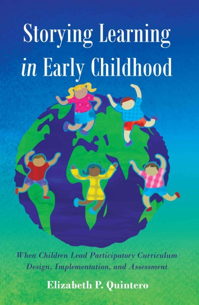 Storying learning in early childhood : when children lead participatory curriculum design, implementation, and assessment /