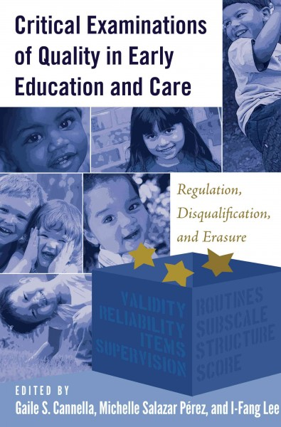 Critical examinations of quality in early education and care : regulation, disqualification, and erasure /