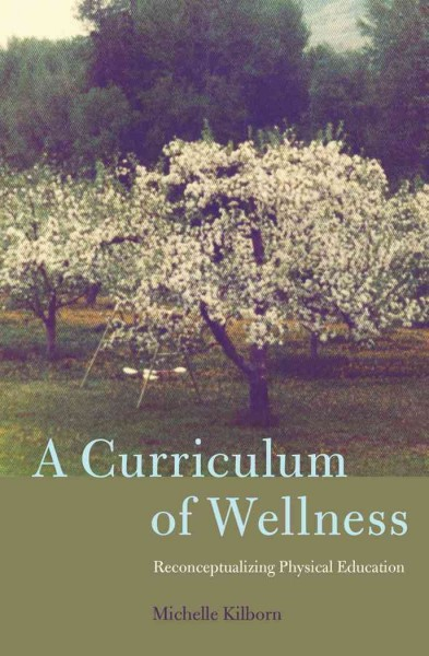 A curriculum of wellness : reconceptualizing physical education /