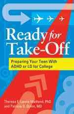 Ready for take-off : preparing your teen with ADHD or LD for college /