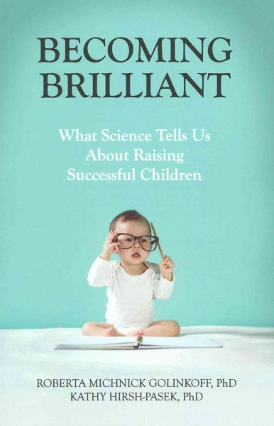Becoming brilliant : what science tells us about raising successful children /