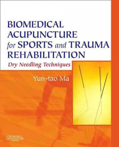 Biomedical acupuncture for sports and trauma rehabilitation : dry needling techniques /