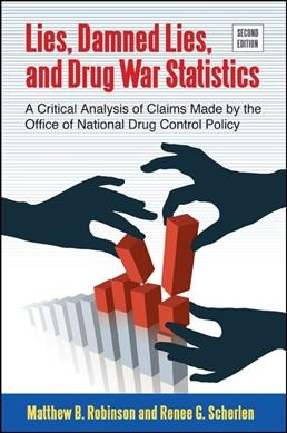 Lies, damned lies, and drug war statistics : a critical analysis of claims made by the Office of National Drug Control Policy /