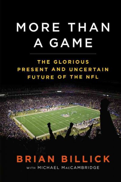 More than a game : the glorious present and uncertain future of the NFL /