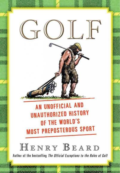 Golf : an unofficial and unauthorized history of the world