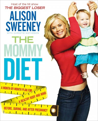The mommy diet : a month-by-month plan for a healthy body and mind before, during, and after pregnancy /