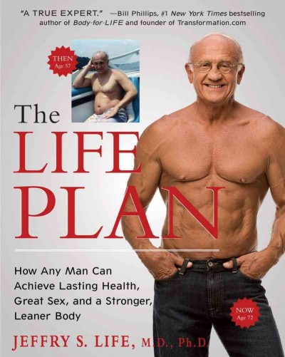 The life plan : how any man can achieve lasting health, great sex, and a stronger, leaner body /