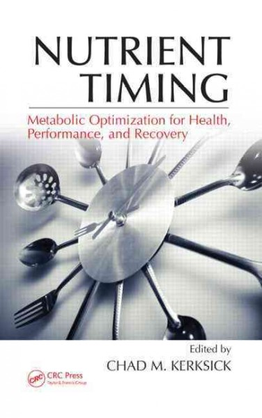 Nutrient timing : metabolic optimization for health, performance, and recovery /