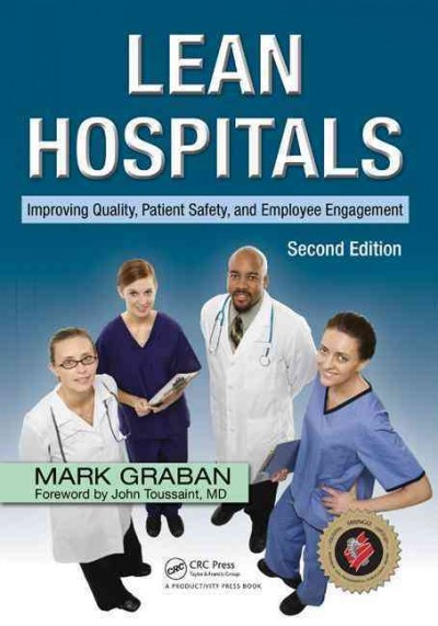 Lean hospitals : : improving quality- patient safety- and employee engagement