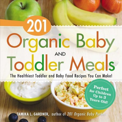201 organic baby and toddler meals : : the healthiest toddler and baby food recipes you can make!