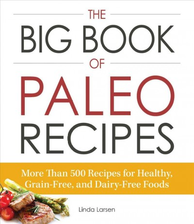 The big book of paleo recipes : : more than 500 recipes for healthy- grain-free- and dairy-free foods