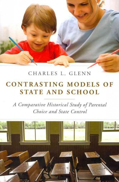 Contrasting models of state and school : a comparative historical study of parental choice and state control /
