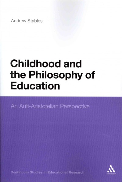 Childhood and the philosophy of education : an anti-Aristotelian perspective /