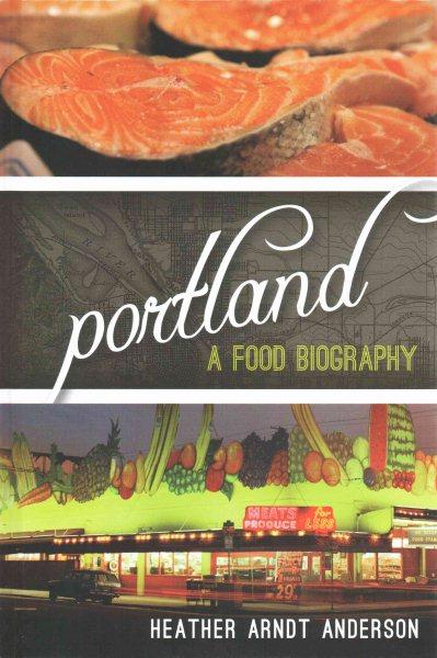 Portland : : a food biography