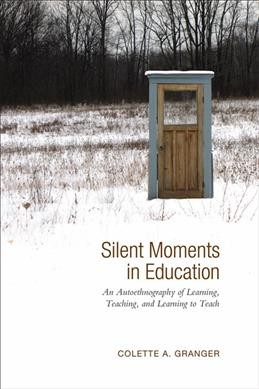 Silent moments in education : an autoethnography of learning, teaching, and learning to teach /