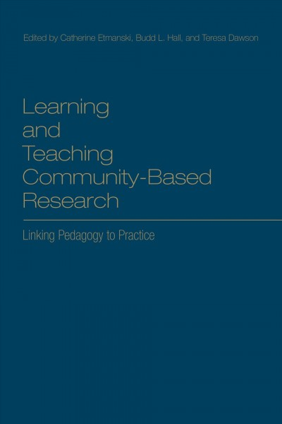 Learning and teaching community-based research : linking pedagogy to practice /