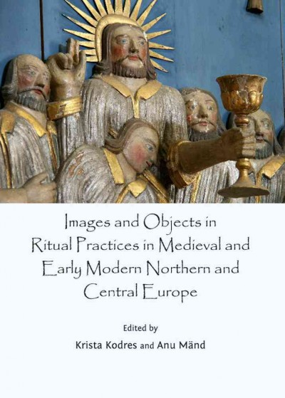 Images and Objects in Ritual Practices in Medieval and Early Modern Northern and Central E