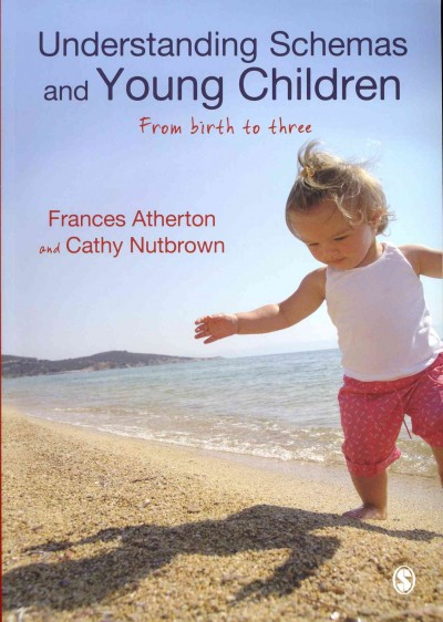 Understanding schemas and young children : from birth to three /