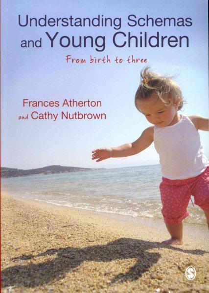Understanding schemas and young children : from birth to three /