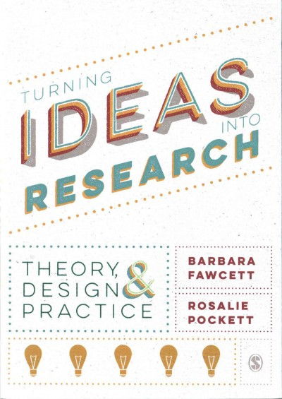 Turning ideas into research : theory, design & practice