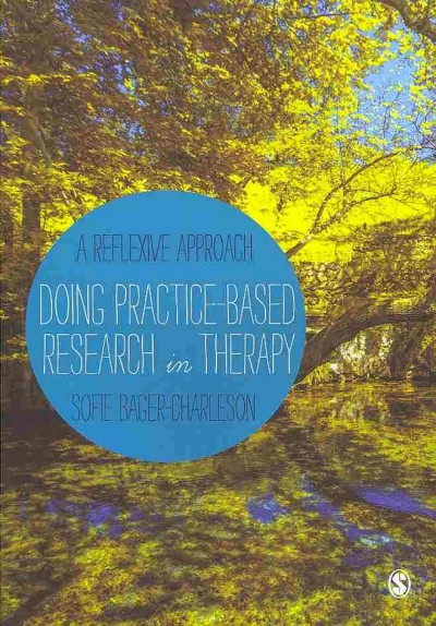 Doing practice-based research in therapy : a reflexive approach /