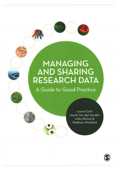 Managing and sharing research data : a guide to good practice /